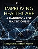 Improving Healthcare: A Handbook for Practitioners (English Edition)...