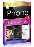 iPhone iOS 12 Handbuch - für alle iPhone-Modelle geeignet (iPhone 7, 8, X, Xs, Xs Max und XR);...