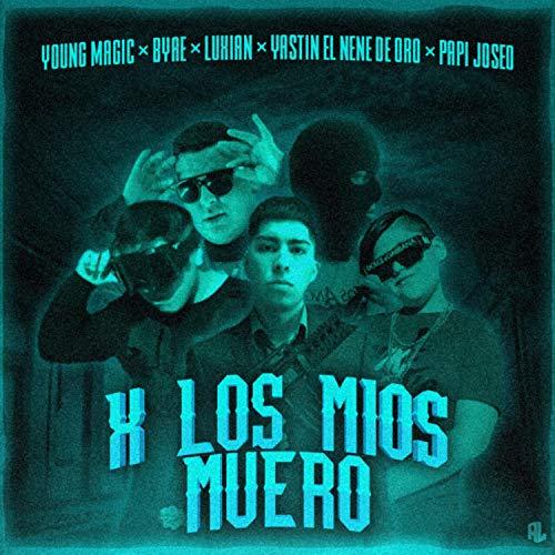 X Los Mios Muero (Con Young Magic, Byae, Luxian y Papi Joseo)