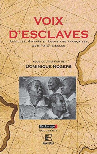 Voix d'esclaves. Antilles, Guyane et Louisiane françaises, XVIIIe-XIXe siècles