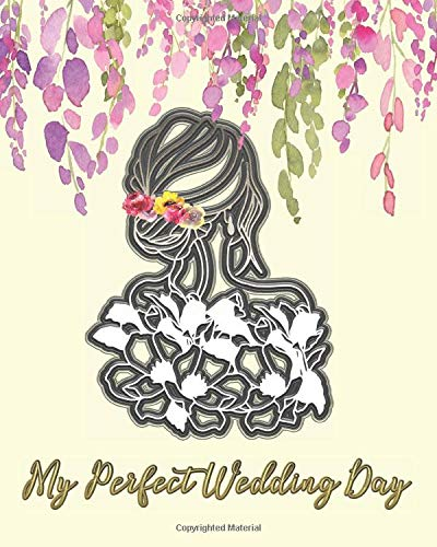 My Perfect Wedding Day: Wedding Planner Book and Organizer for the Bride 2021