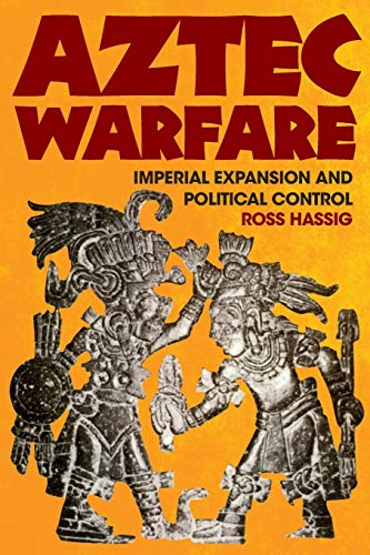 Aztec Warfare: Imperial Expansion and Political Control (Volume 188) (The Civilization of the American Indian Series)