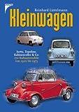 Kleinwagen: Isetta, Topolino, Kabinenroller & Co: 170 Kultautomobile von 1920 bis 1975