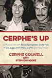 Cerphe's Up: A Musical Life with Bruce Springsteen, Little Feat, Frank Zappa, Tom Waits, CSNY, and Many More (English Edition)