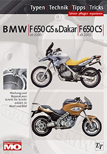 BMW F650 Typen-Technik-Tipps-Tricks: Das umfassende Handbuch BMW F650 GS & Dakar ab 2000, F650 CS ab 2001, 2Spark ab 2004