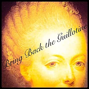 Bring Back the Guillotine