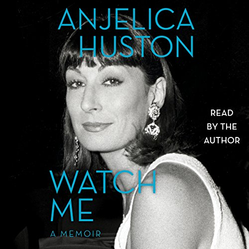 Watch Me: A Memoir Audiobook By Anjelica Huston cover art