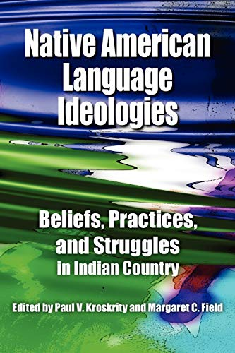 Compare Textbook Prices for Native American Language Ideologies: Beliefs, Practices, and Struggles in Indian Country Illustrated Edition ISBN 9780816529162 by Kroskrity, Paul V.,Field, Margaret C.