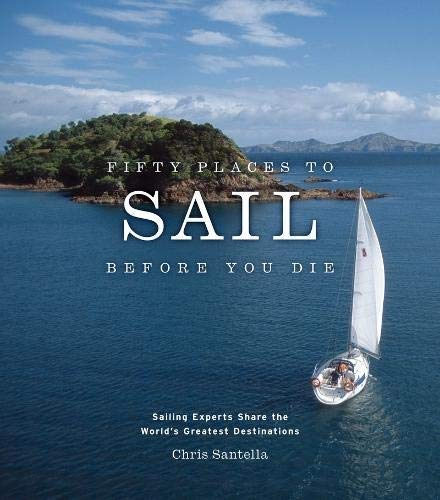 Compare Textbook Prices for Fifty Places to Sail Before You Die: Sailing Experts Share the World's Greatest Destinations  ISBN 9781584795674 by Santella, Chris
