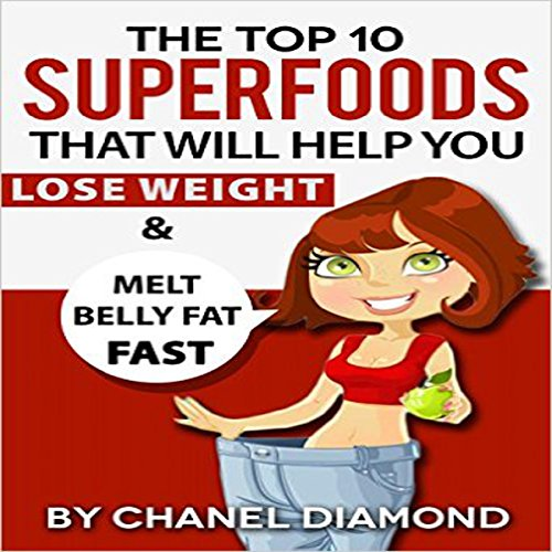 The Top 10 Superfoods That Will Help You Lose Weight & Melt Belly Fat Fast audiobook cover art