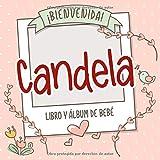 ¡Bienvenida Candela! Libro y álbum de bebé: Libro de bebé y álbum para bebés personalizado, regalo p...