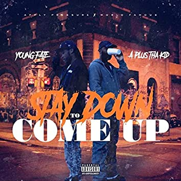 Stay Down 2 Come Up (feat. A Plus Tha Kid)