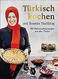 Türkisch kochen mit Nermin Yazilitaş. 80 Sehnsuchtsrezepte aus der Türkei. Türkisches Kochbuch mit Köstlichkeiten von Köfte, Börek und Döner-Kebab bis Lahmacun, Bulgursalat und Baklava