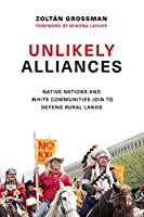 Unlikely Alliances: Native Nations and White Communities Join to Defend Rural Lands (Indigenous Confluences)