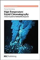 High-Temperature Liquid Chromatography: A User's Guide for Method Development (RSC Chromatography Monographs)