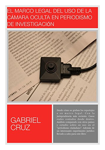 El marco legal del uso de la cámara oculta en periodismo de...