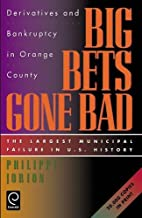 Big Bets Gone Bad: Derivatives and Bankruptcy in Orange County. The Largest Municipal Failure in U.S. History