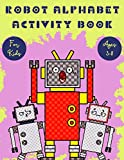 Robot Alphabet Activity Book For Kids Ages 3-8: Large size 8.5 x 11 inch (21.59 x 27.94 cm), 120 pages, Cool Coloring Robot Illustrations, Number Coloring, Cool Alphabet Coloring