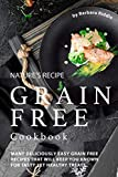 Nature's Recipe Grain Free Cookbook: Many Deliciously Easy Grain Free Recipes that will Keep You Known for Tasty Yet Healthy Treats