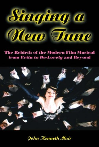 Singing A New Tune: The Rebirth Of The Modern Film Musical, from Evita to De-Lovely and Beyond