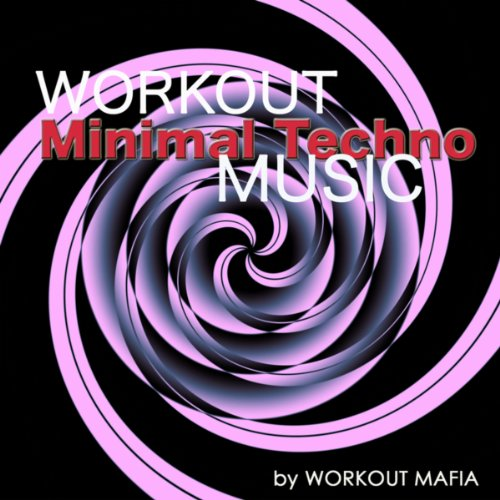 Workout Minimal Techno Music: Electronic Music for Running, Cardio, Indoor Cycling, Body Building, Treadmill, Total Body Workout, Aerobics and Boot Camp (Bonus Track Non Stop Music Workout Mix)