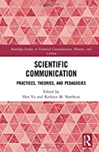 Scientific Communication: Practices, Theories, and Pedagogies (Routledge Studies in Technical Communication, Rhetoric, and Culture)