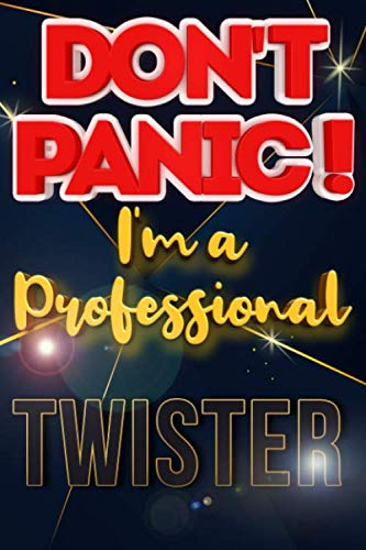 Don't Panic I'm A Professional Twister: Blank Dotted Job Customized Notebook/ Journal for Profession. Perfect Gifts for Co-Worker, Colleagues, Men & ... Inspirational & Motivational Quotes)