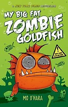 My Big Fat Zombie Goldfish (My Big Fat Zombie Goldfish Series Book 1) by [Mo O'Hara, Marek Jagucki]