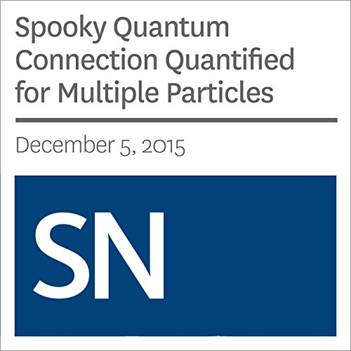 Spooky Quantum Connection Quantified for Multiple Particles audiobook cover art