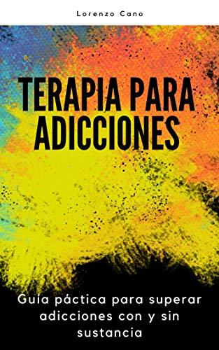 Terapia para adicciones: Guía práctica para superar adicciones con y sin sustancia.