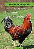 Hühnerkrankheiten: Ein Leitfaden für den Rassegeflügelzüchter zur Erkennung und Bekämpfung von Hühnerkrankheiten (Expertenwissen Geflügelzucht)