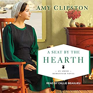 A Seat by the Hearth     Amish Homestead Series, Book 3              By:                                                                                                                                 Amy Clipston                               Narrated by:                                                                                                                                 Callie Beaulieu                      Length: 9 hrs and 53 mins     24 ratings     Overall 4.8