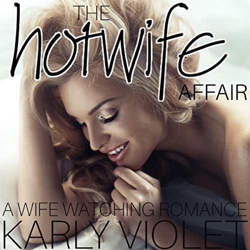 The Hotwife Affair - A Wife Watching Romance audiobook cover art