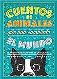 Cuentos de animales que han cambiado el mundo: 50 Animales inspiradores de carne y hueso (INFANTIL)