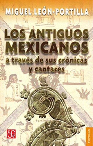 Los Antiguos Mexicanos a Traves de Sus Cronicas y Cantares (