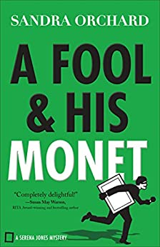 A Fool and His Monet (Serena Jones Mysteries Book #1) by [Sandra Orchard]