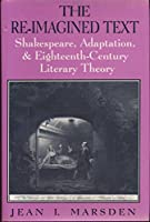 The Re-Imagined Text: Shakespeare, Adaptation, and Eighteenth-Century Literary Theory by Jean L. Marsden(1995-02-23)