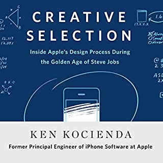 Creative Selection     Inside Apple's Design Process During the Golden Age of Steve Jobs              Written by:                                                                                                                                 Ken Kocienda                               Narrated by:                                                                                                                                 Ken Kocienda                      Length: 7 hrs and 28 mins     28 ratings     Overall 4.7