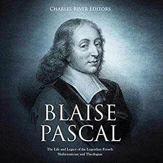 Blaise Pascal: The Life and Legacy of the Legendary French Mathematician and Theologian audiobook cover art