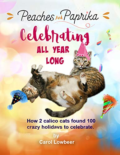 Peaches and Paprika Celebrating All Year Long: How 2 cats found 100 crazy holidays to celebrate (Celebrations)