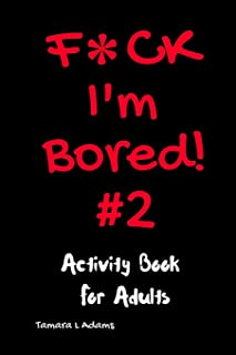 F*ck I'm Bored #2: Activity Book For Adults