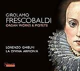 Girolamo Frescobaldi - Orgelwerke & Motetten
