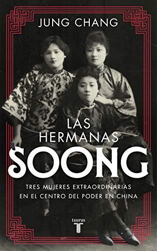 Las hermanas Soong: Tres mujeres extraordinarias en el centro del poder en China (Biografías)