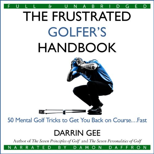 The Frustrated Golfer's Handbook     50 Mental Golf Tricks to Get You Back on Course...Fast              By:                                                                                                                                 Darrin Gee                               Narrated by:                                                                                                                                 Damon Daffron                      Length: 2 hrs and 2 mins     7 ratings     Overall 4.0