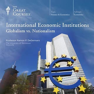 International Economic Institutions     Globalism vs. Nationalism              Written by:                                                                                                                                 Ramon P. DeGennaro,                                                                                        The Great Courses                               Narrated by:                                                                                                                                 Ramon P. DeGennaro                      Length: 12 hrs and 20 mins     3 ratings     Overall 4.0