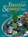 Bassins, jardins d'eau : Un art de vivre
