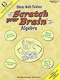 Scratch Your Brain: Algebra, Grades 7-12+ (Clever Math Ticklers)