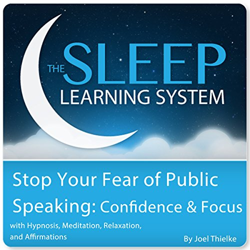Stop Your Fear of Public Speaking: Confidence and Focus with Hypnosis, Meditation, Relaxation, and Affirmations audiobook cover art