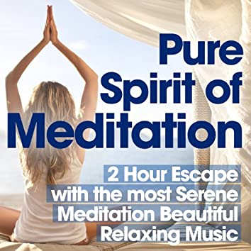 Pure Spirit of Meditation - 2 Hour Escape with the Most Serene Beautiful Relaxing Meditation Music