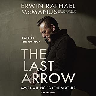 The Last Arrow     Save Nothing for the Next Life              By:                                                                                                                                 Erwin Raphael McManus                               Narrated by:                                                                                                                                 Erwin Raphael McManus                      Length: 6 hrs     43 ratings     Overall 4.8